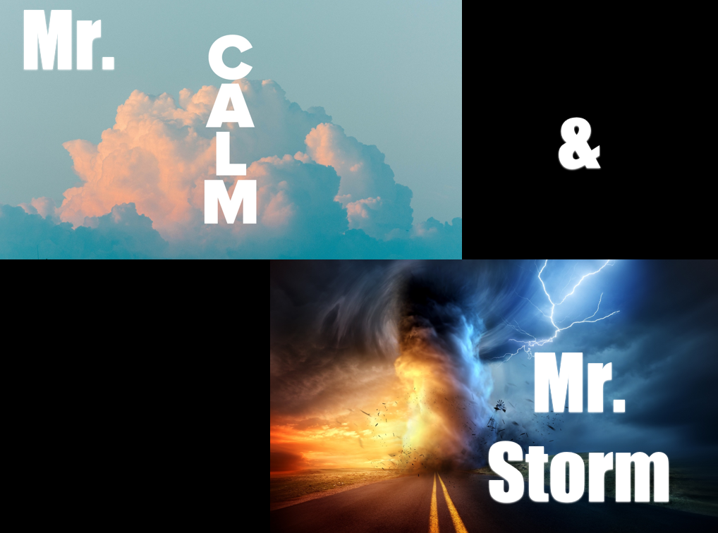Mr. Calm and Mr. Storm