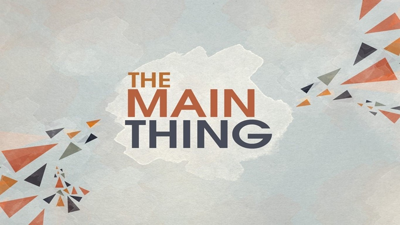 The Main Thing Part II